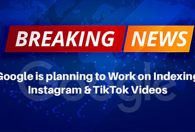 Breaking News: Google is planning to Work on Indexing Instagram & TikTok Videos